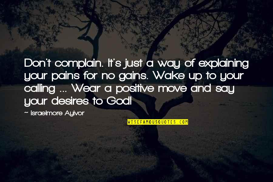 No Pain No Gain And Other Quotes By Israelmore Ayivor: Don't complain. It's just a way of explaining