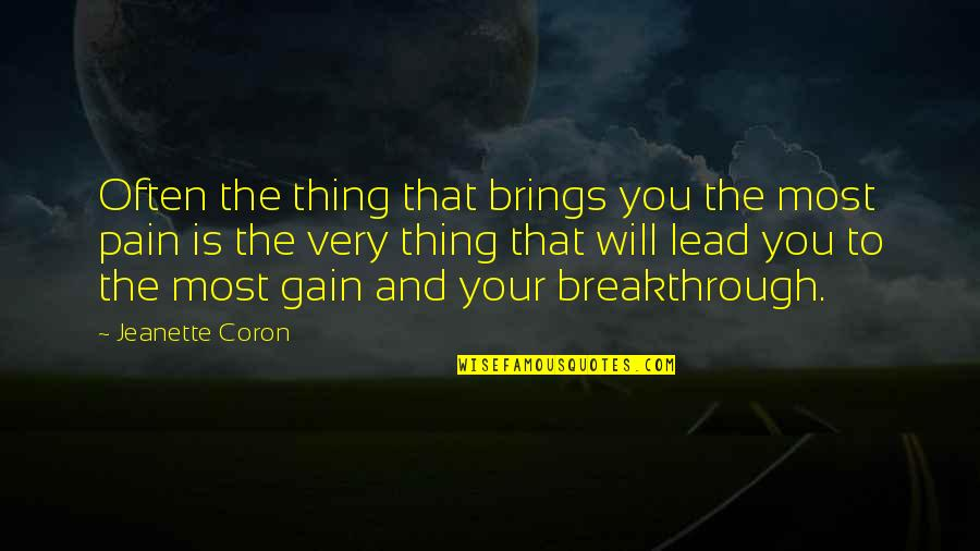No Pain No Gain And Other Quotes By Jeanette Coron: Often the thing that brings you the most