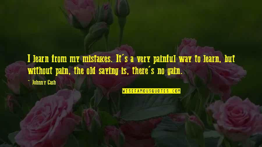 No Pain No Gain And Other Quotes By Johnny Cash: I learn from my mistakes. It's a very