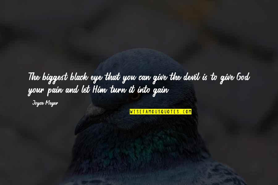 No Pain No Gain And Other Quotes By Joyce Meyer: The biggest black eye that you can give