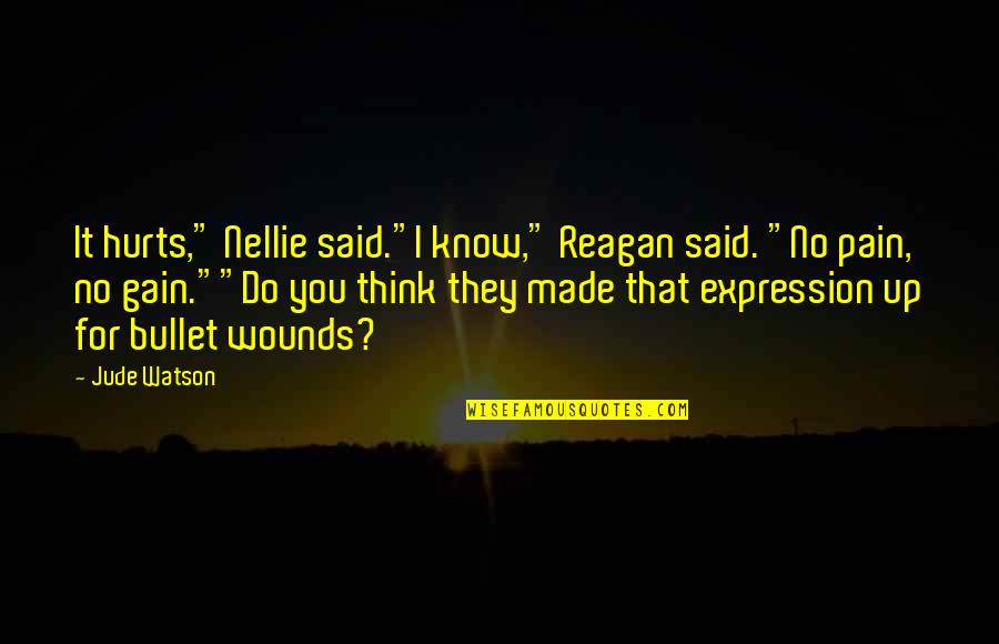 """No Pain No Gain And Other Quotes By Jude Watson: It hurts,"""" Nellie said.""""I know,"""" Reagan said. """"No"""
