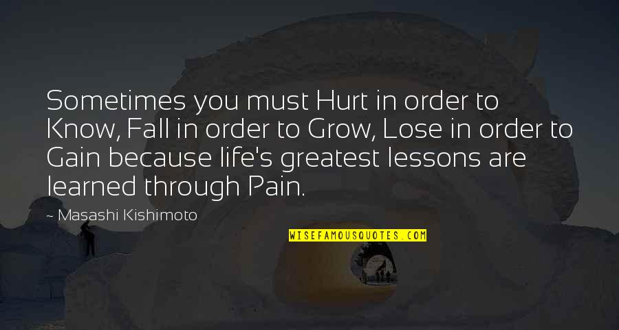 No Pain No Gain And Other Quotes By Masashi Kishimoto: Sometimes you must Hurt in order to Know,