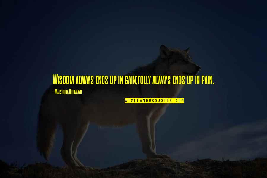 No Pain No Gain And Other Quotes By Matshona Dhliwayo: Wisdom always ends up in gain;folly always ends