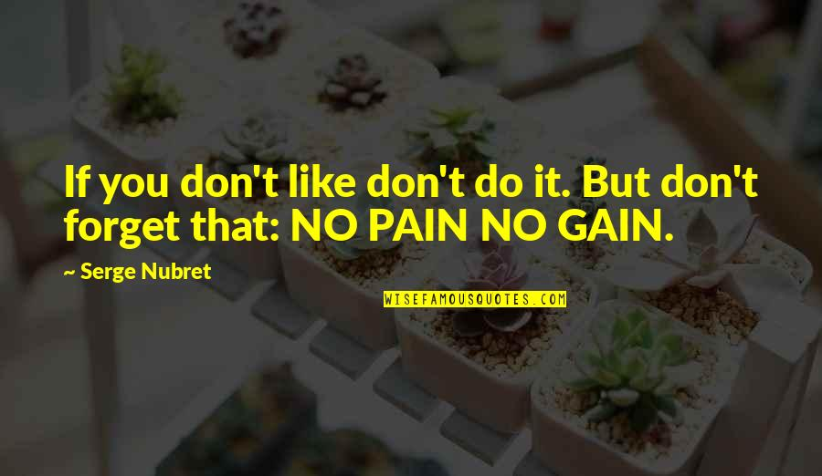 No Pain No Gain And Other Quotes By Serge Nubret: If you don't like don't do it. But