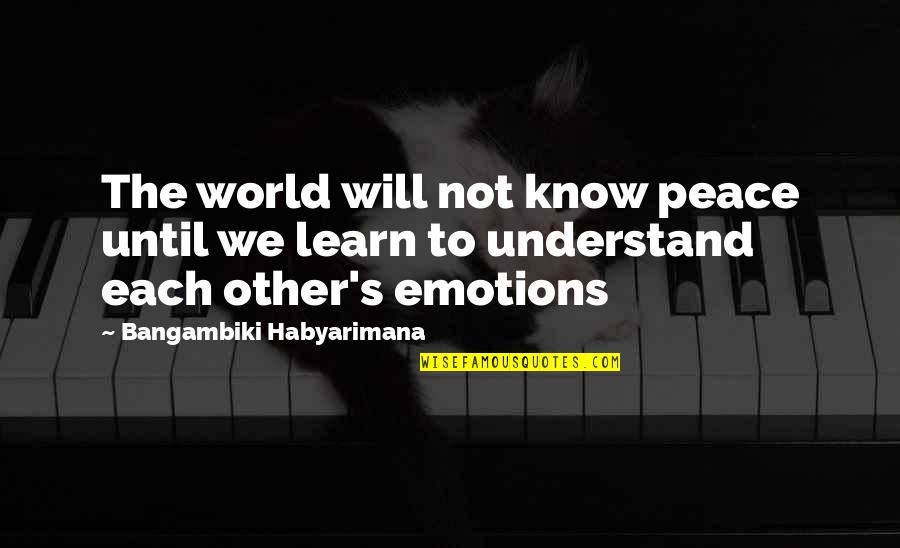 No Peace Of Mind Quotes By Bangambiki Habyarimana: The world will not know peace until we