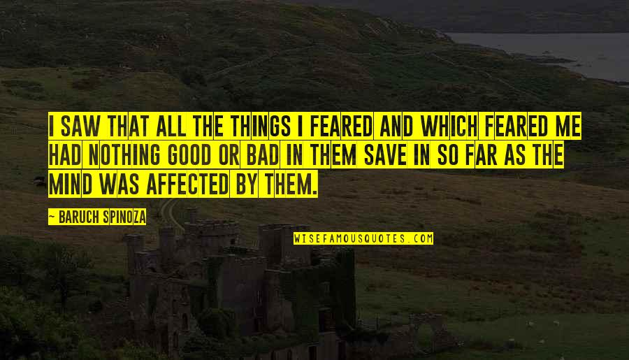 No Peace Of Mind Quotes By Baruch Spinoza: I saw that all the things I feared