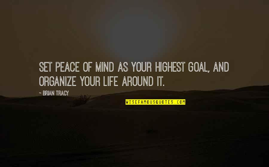 No Peace Of Mind Quotes By Brian Tracy: Set peace of mind as your highest goal,