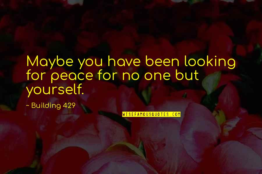No Peace Of Mind Quotes By Building 429: Maybe you have been looking for peace for