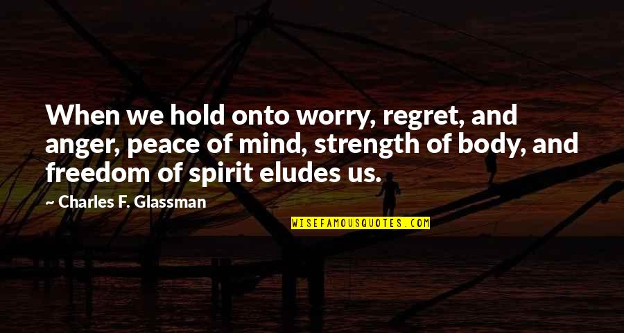 No Peace Of Mind Quotes By Charles F. Glassman: When we hold onto worry, regret, and anger,