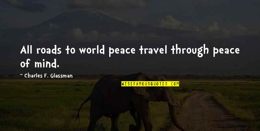No Peace Of Mind Quotes By Charles F. Glassman: All roads to world peace travel through peace