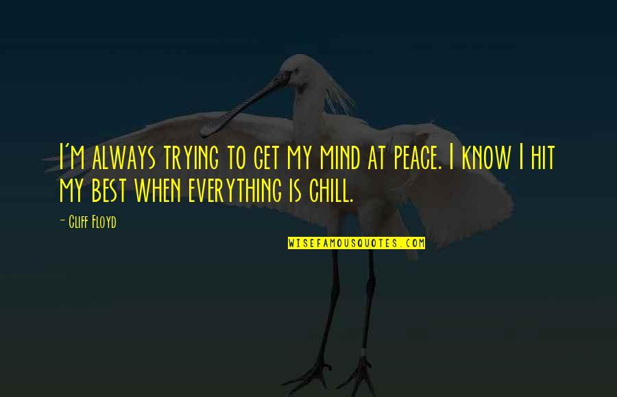 No Peace Of Mind Quotes By Cliff Floyd: I'm always trying to get my mind at