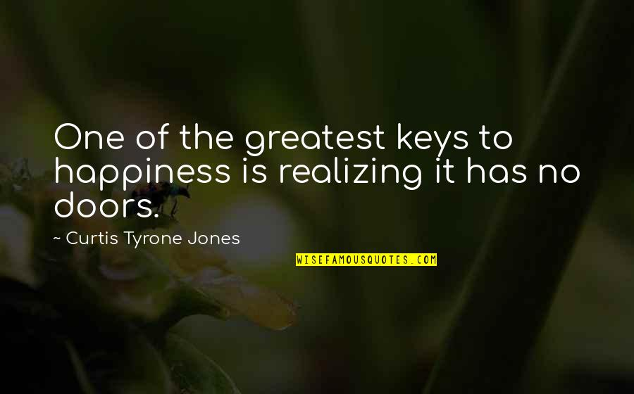 No Peace Of Mind Quotes By Curtis Tyrone Jones: One of the greatest keys to happiness is