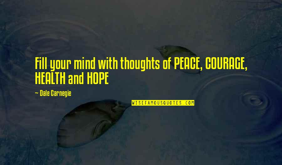 No Peace Of Mind Quotes By Dale Carnegie: Fill your mind with thoughts of PEACE, COURAGE,
