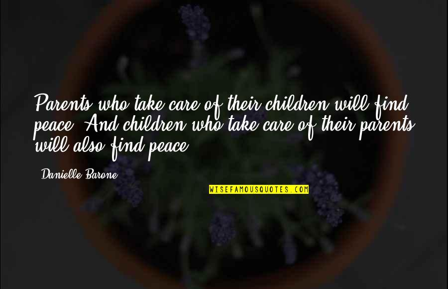No Peace Of Mind Quotes By Danielle Barone: Parents who take care of their children will