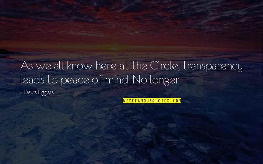 No Peace Of Mind Quotes By Dave Eggers: As we all know here at the Circle,