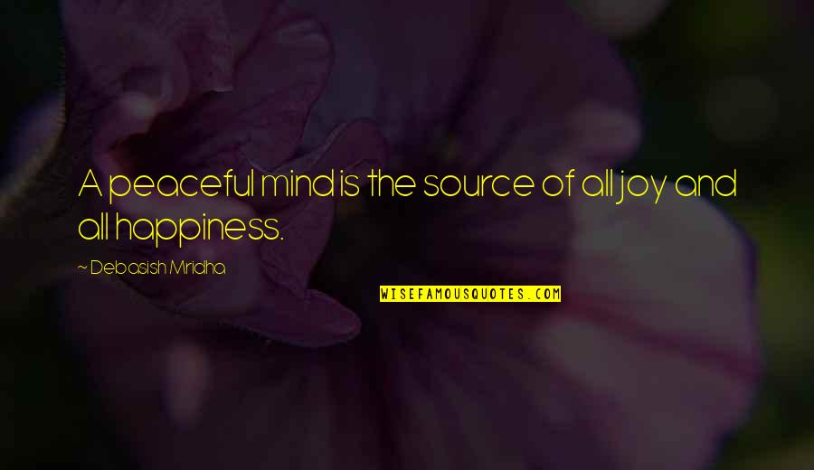 No Peace Of Mind Quotes By Debasish Mridha: A peaceful mind is the source of all