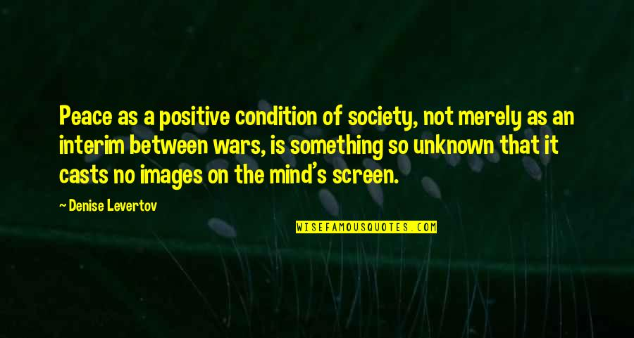 No Peace Of Mind Quotes By Denise Levertov: Peace as a positive condition of society, not