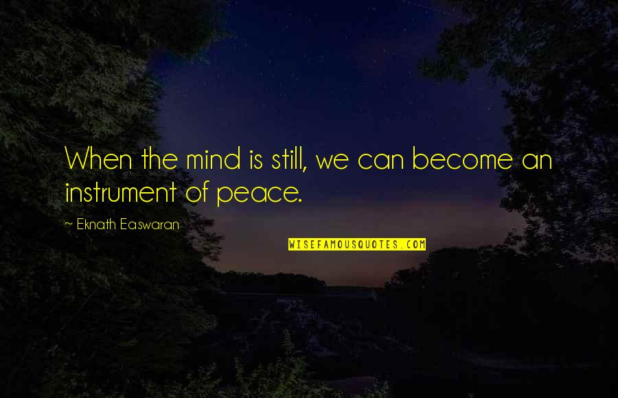 No Peace Of Mind Quotes By Eknath Easwaran: When the mind is still, we can become