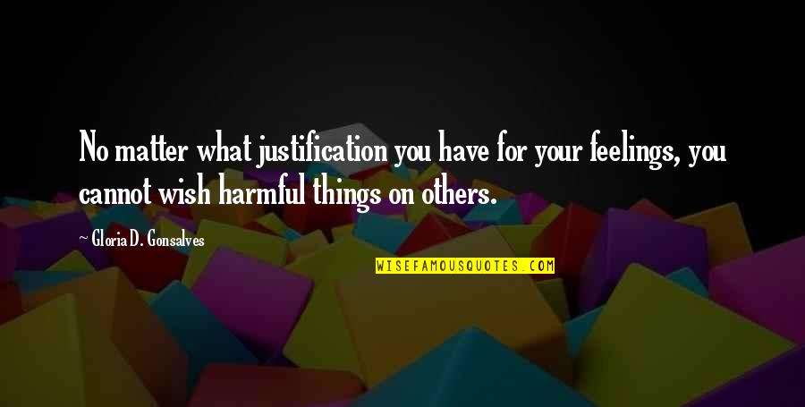 No Peace Of Mind Quotes By Gloria D. Gonsalves: No matter what justification you have for your
