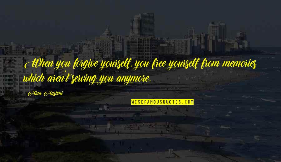 No Peace Of Mind Quotes By Hina Hashmi: When you forgive yourself, you free yourself from