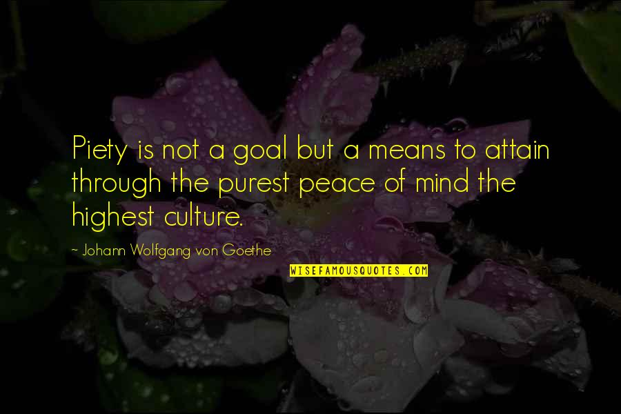No Peace Of Mind Quotes By Johann Wolfgang Von Goethe: Piety is not a goal but a means