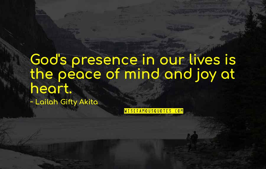 No Peace Of Mind Quotes By Lailah Gifty Akita: God's presence in our lives is the peace