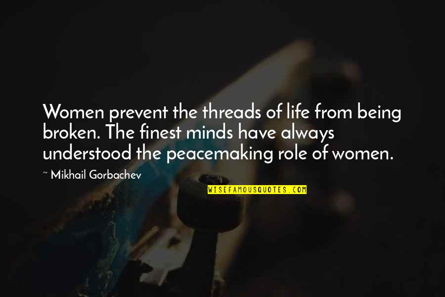 No Peace Of Mind Quotes By Mikhail Gorbachev: Women prevent the threads of life from being