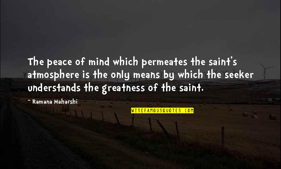 No Peace Of Mind Quotes By Ramana Maharshi: The peace of mind which permeates the saint's