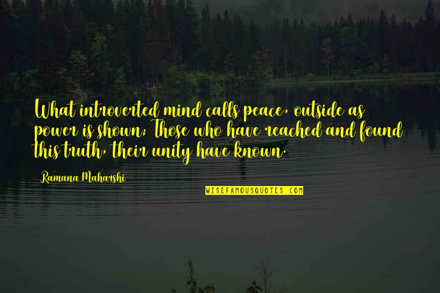 No Peace Of Mind Quotes By Ramana Maharshi: What introverted mind calls peace, outside as power