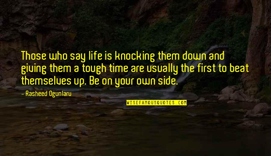 No Peace Of Mind Quotes By Rasheed Ogunlaru: Those who say life is knocking them down