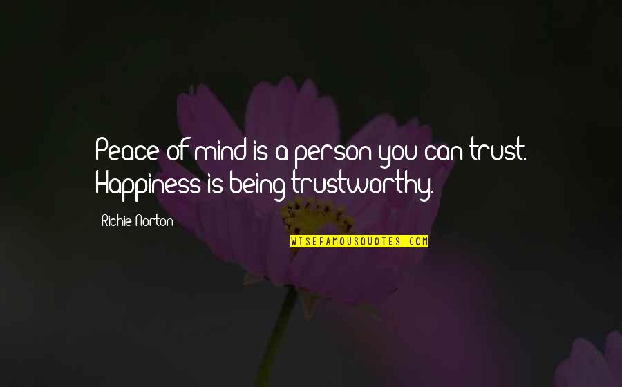 No Peace Of Mind Quotes By Richie Norton: Peace of mind is a person you can
