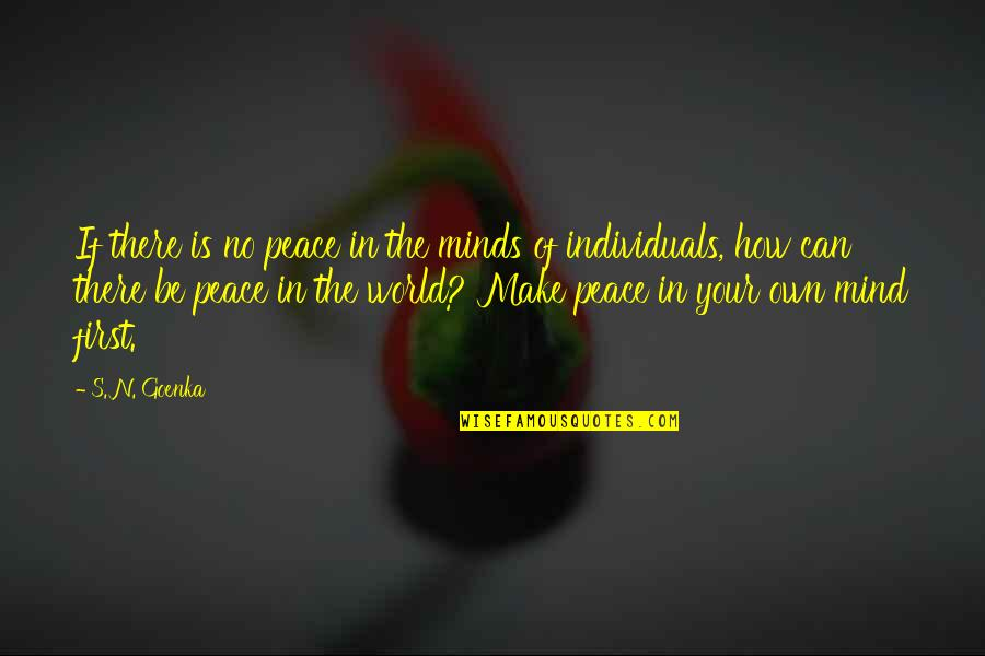 No Peace Of Mind Quotes By S. N. Goenka: If there is no peace in the minds