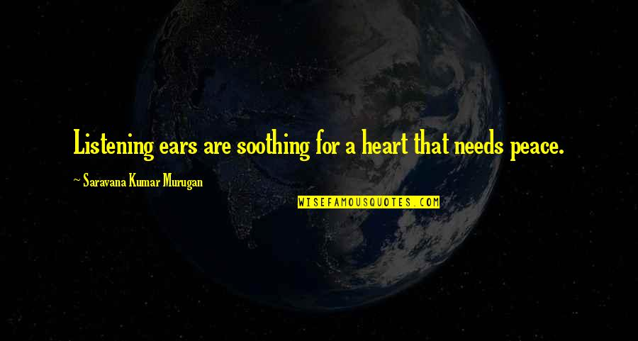 No Peace Of Mind Quotes By Saravana Kumar Murugan: Listening ears are soothing for a heart that