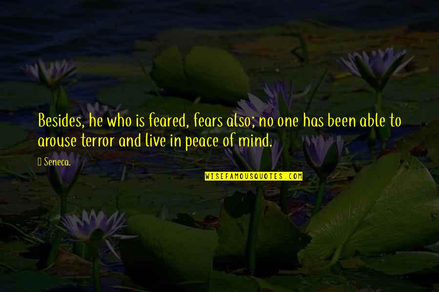 No Peace Of Mind Quotes By Seneca.: Besides, he who is feared, fears also; no