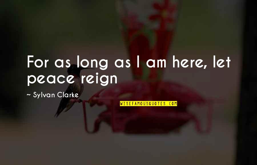 No Peace Of Mind Quotes By Sylvan Clarke: For as long as I am here, let