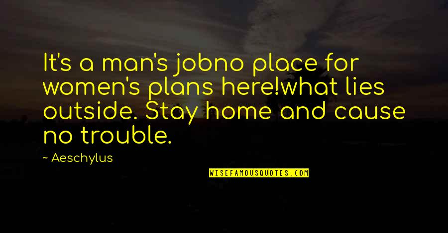 No Plans Quotes By Aeschylus: It's a man's jobno place for women's plans