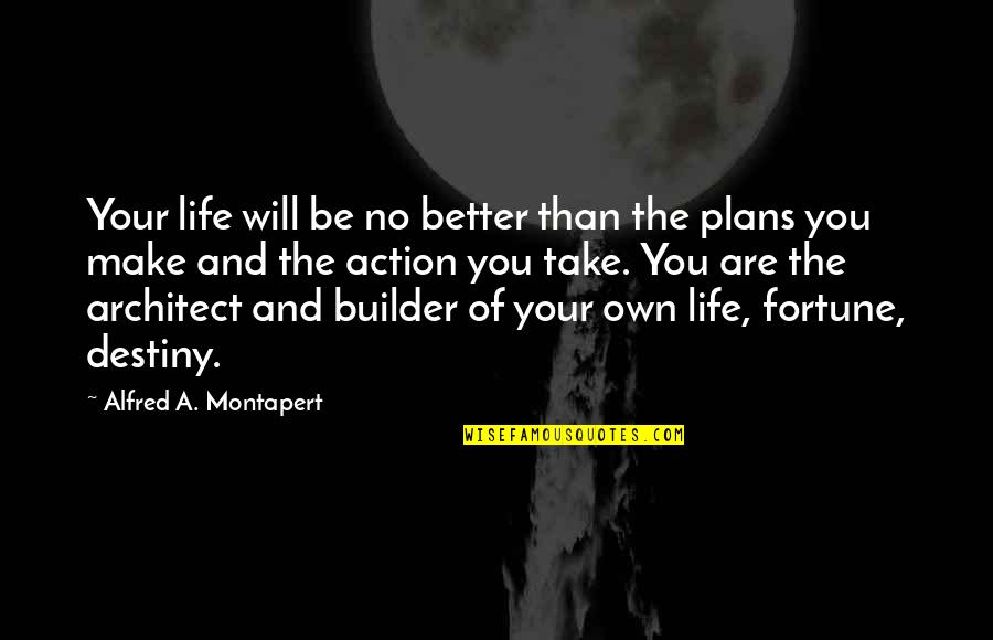 No Plans Quotes By Alfred A. Montapert: Your life will be no better than the