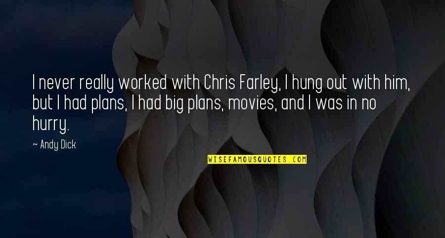 No Plans Quotes By Andy Dick: I never really worked with Chris Farley, I
