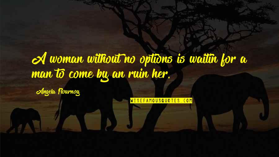 No Plans Quotes By Angela Flournoy: A woman without no options is waitin for
