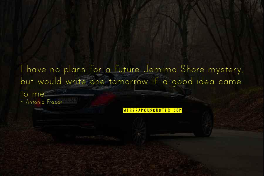 No Plans Quotes By Antonia Fraser: I have no plans for a future Jemima
