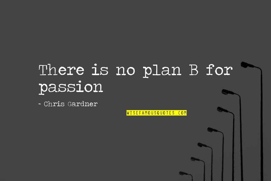 No Plans Quotes By Chris Gardner: There is no plan B for passion