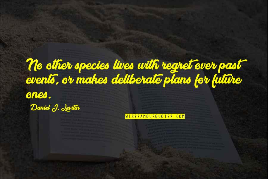 No Plans Quotes By Daniel J. Levitin: No other species lives with regret over past