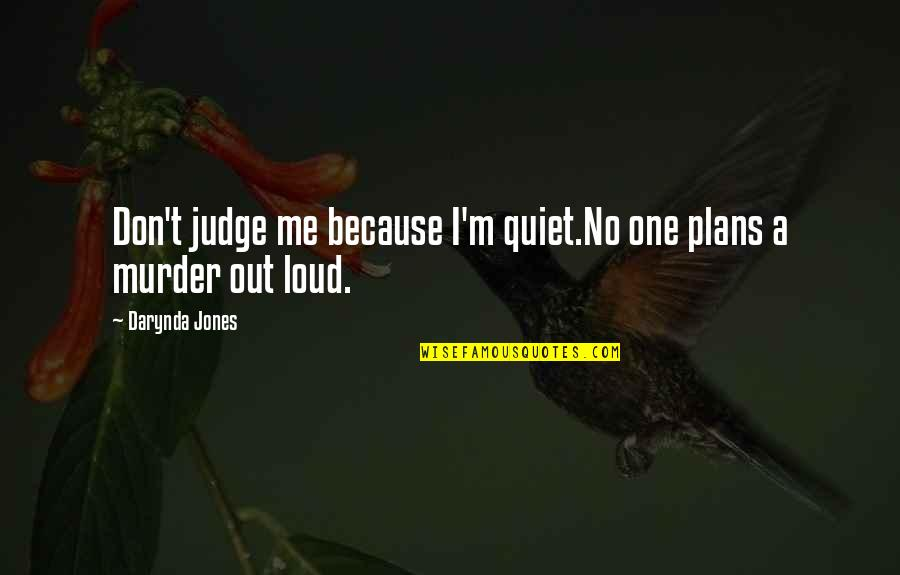 No Plans Quotes By Darynda Jones: Don't judge me because I'm quiet.No one plans