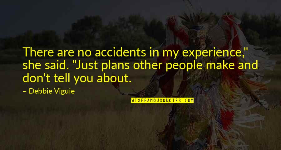 "No Plans Quotes By Debbie Viguie: There are no accidents in my experience,"" she"