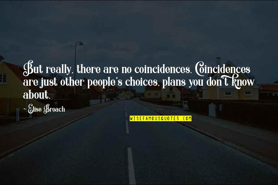No Plans Quotes By Elise Broach: But really, there are no coincidences. Coincidences are