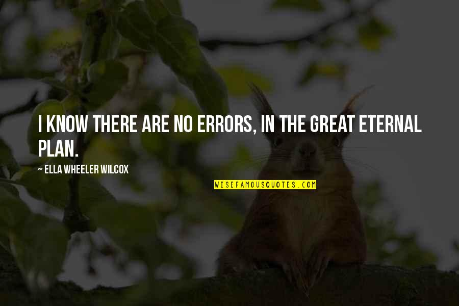 No Plans Quotes By Ella Wheeler Wilcox: I know there are no errors, In the