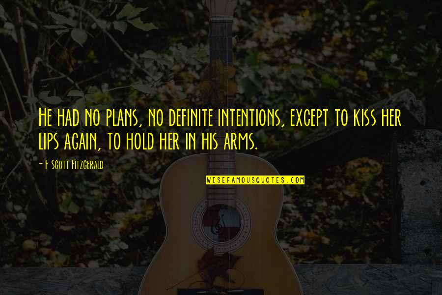 No Plans Quotes By F Scott Fitzgerald: He had no plans, no definite intentions, except