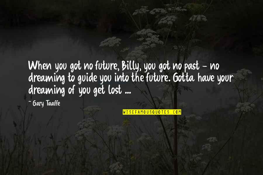 No Plans Quotes By Gary Taaffe: When you got no future, Billy, you got