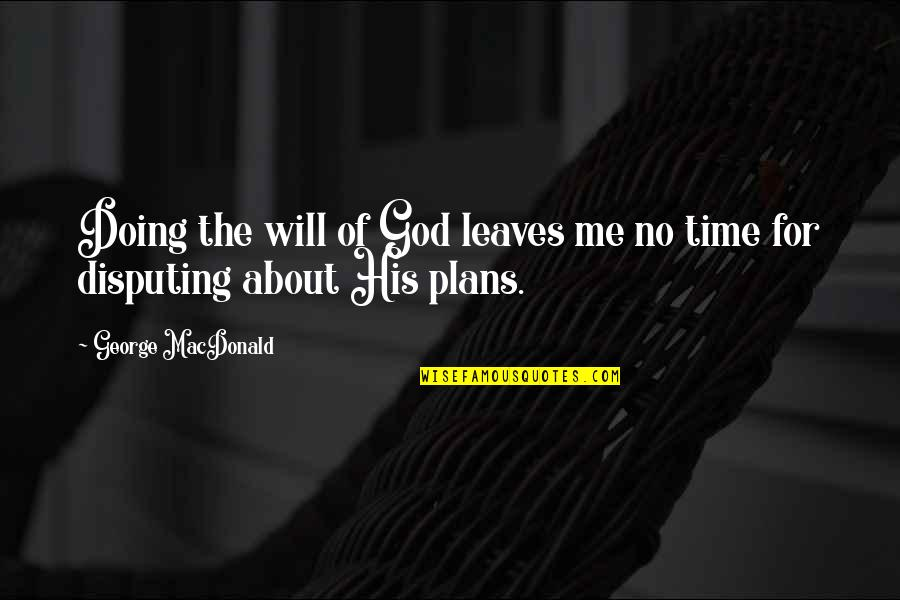 No Plans Quotes By George MacDonald: Doing the will of God leaves me no