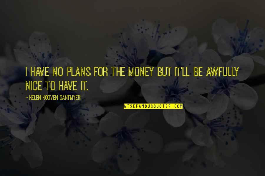 No Plans Quotes By Helen Hooven Santmyer: I have no plans for the money but